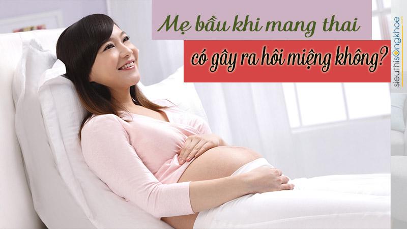mẹ bầu mang thai có gây ra hôi miệng không