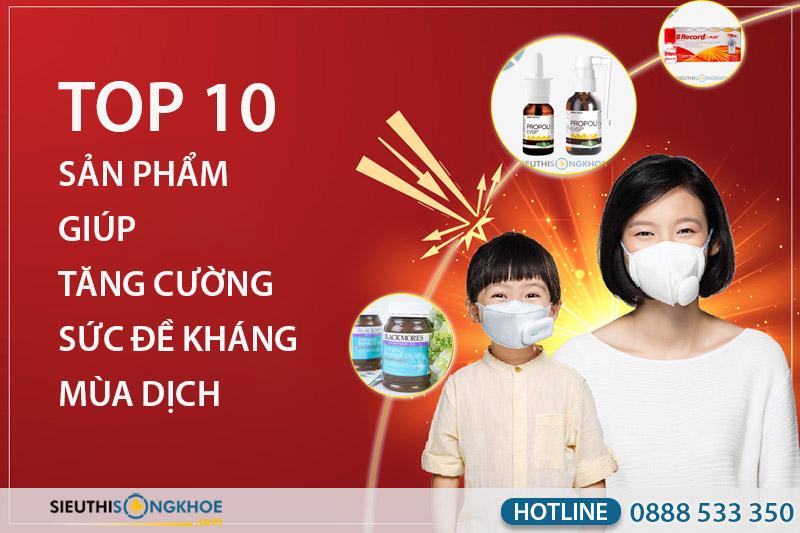 top 10 sản phẩm giúp tăng cường sức đề kháng mùa dịch