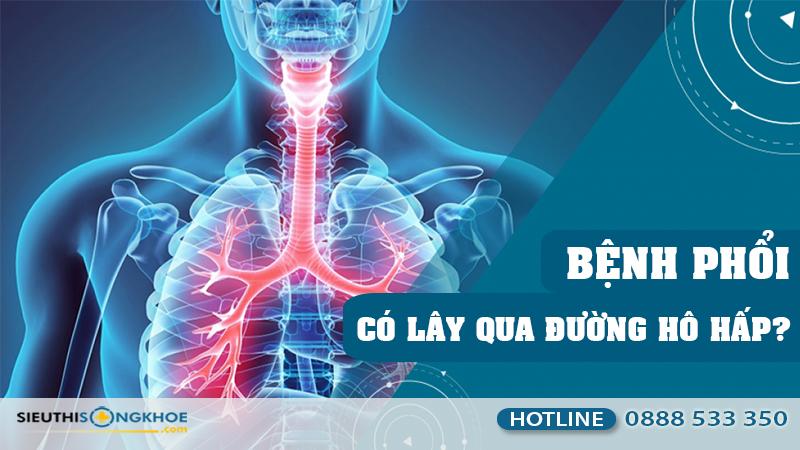 bệnh phổi có lây qua đường hô hấp